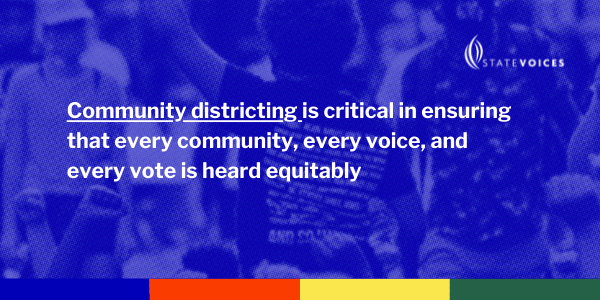 Community districting is critical in ensuring that every community, every voice, and every vote is heard equitably