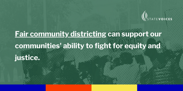 Fair community districting can support our communities' ability to fight for equity and justice.