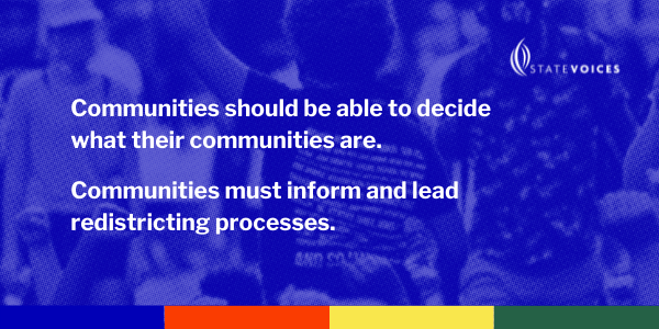Communities should be able to decide what their communities are. Communities must inform and lead redistricting processes.